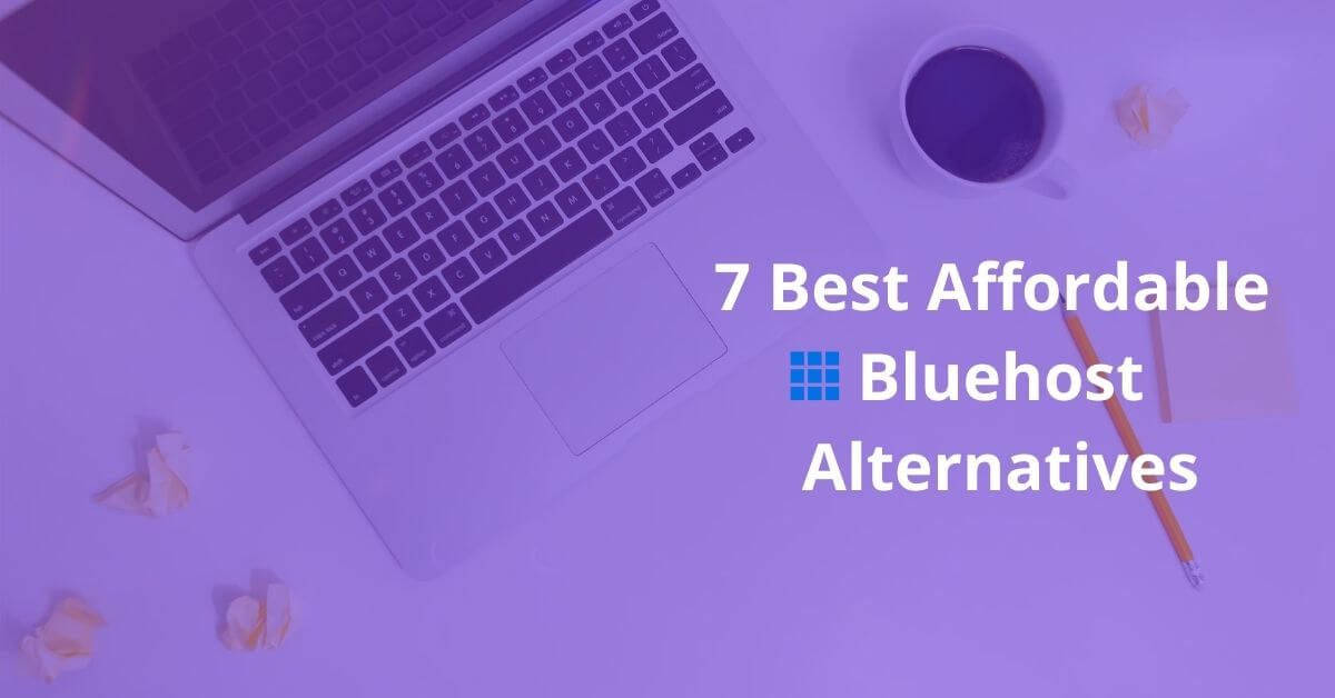 7 Best Affordable Bluehost Alternatives For 2020